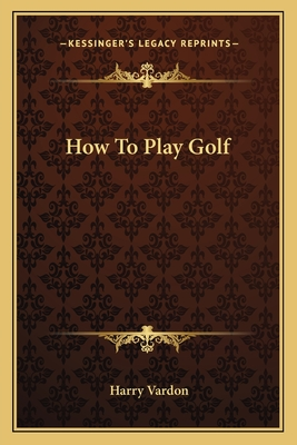 How to Play Golf - Vardon, Harry