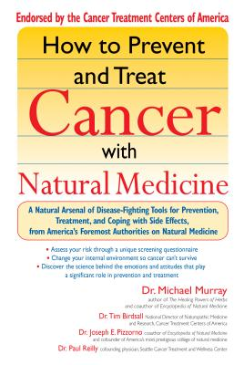 How to Prevent and Treat Cancer with Natural Medicine: A Natural Arsenal of Disease-Fighting Tools for Prevention, Treatment, and Coping with Side Effects - Murray, Michael