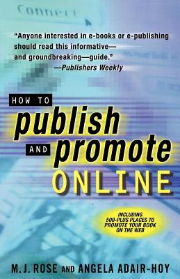 How to Publish and Promote Online - Rose, M J, and Adair-Hoy, Angela