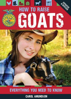 How to Raise Goats: Everything You Need to Know - Amundson, Carol