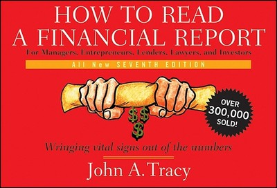 How to Read a Financial Report: Wringing Vital Signs Out of the Numbers - Tracy, John A