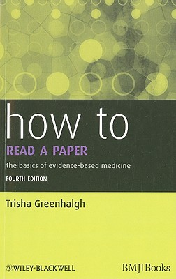 How to Read a Paper: The Basics of Evidence-Based Medicine - Greenhalgh, Trisha