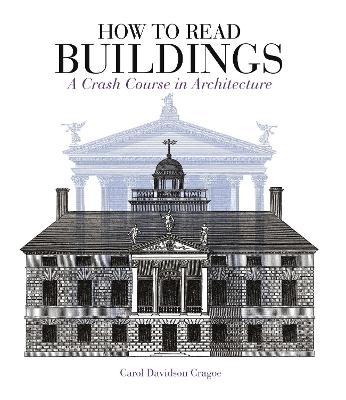 How to Read Buildings: a crash course in architecture - Davidson Cragoe, Carol