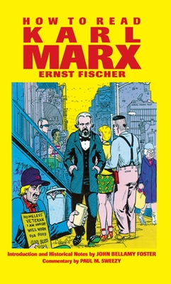 How to Read Karl Marx - Fischer, Ernst, and Marek, Franz