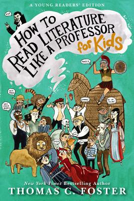 How to Read Literature Like a Professor: For Kids - Foster, Thomas C
