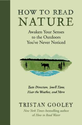 How to Read Nature: Awaken Your Senses to the Outdoors You've Never Noticed - Gooley, Tristan