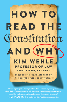 How to Read the Constitution - and Why - Wehle, Kimberly
