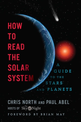 How to Read the Solar System: A Guide to the Stars and Planets - Abel, Paul