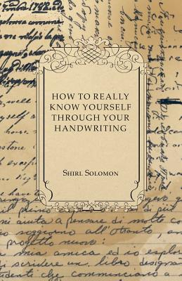 How to Really Know Yourself Through Your Handwriting - Solomon, Shirl