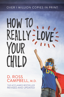 How to Really Love Your Child - Campbell, Ross, M.D.
