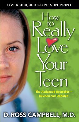 How to Really Love Your Teen - Campbell, Ross, M.D., and Campbell, D Ross