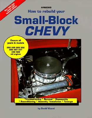 How to Rebuild Your Small-Block Chevy: Troubleshooting, Removal, Disassembly, Reconditioning, Assembly, Installation & Tune-Ups - Vizard, David