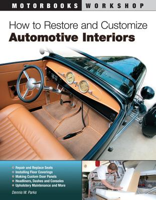 How to Restore and Customize Automotive Interiors - Parks, Dennis W.