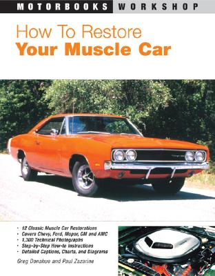 How to Restore Your Muscle Car - Donahue, Greg, and Zazarine, Paul