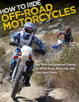 How to Ride off-Road Motorcycles: Key Skills and Advanced Training for All off-Road, Motocross, and Dual-Sport Riders - LaPlante, Gary