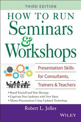 How to Run Seminars Workshops 3e - Jolles