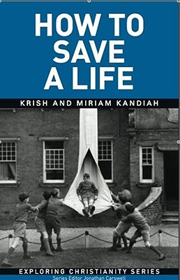 How to Save a Life: Understanding the Cross - Kandiah, Krish