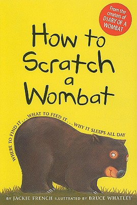 How to Scratch a Wombat: Where to Find It . . . What to Feed It . . . Why It Sleeps All Day - French, Jackie