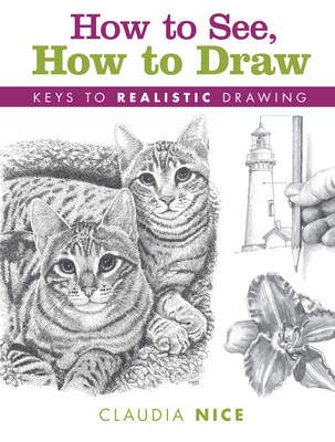 How to See, How to Draw: Keys to Realistic Drawing - Nice, Claudia