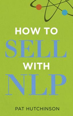 How to sell with NLP: The Powerful Way to Guarantee Your Sales Success - Hutchinson, Pat