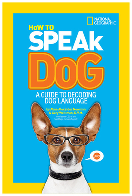 How to Speak Dog: A Guide to Decoding Dog Language - Newman, Aline Alexander, and Weitzman, Gary
