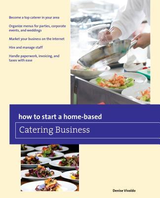 How to Start a Home-Based Catering Business - Vivaldo, Denise