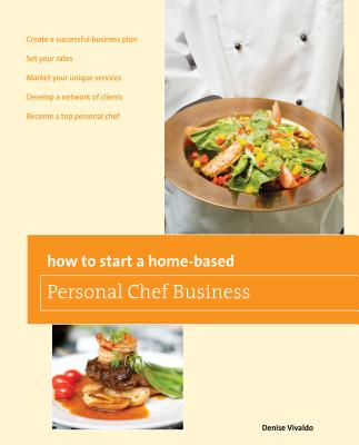 How to Start a Home-Based Personal Chef Business - Vivaldo, Denise