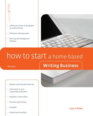 How to Start a Home-Based Writing Business - Parker, Lucy V