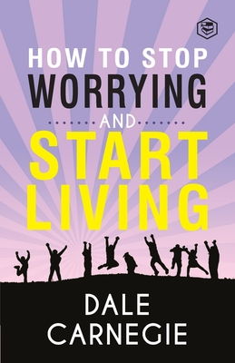 How To Stop Worrying & Start Living - Carnegie, Dale