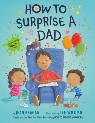 How to Surprise a Dad - Reagan, Jean, and Wildish, Lee
