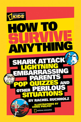 How to Survive Anything: Shark Attack, Lightning, Embarrassing Parents, Pop Quizzes, and Other Perilous Situations - Buchholz, Rachel