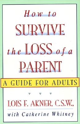 How to Survive the Loss of a Parent - Akner, Lois F