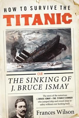 How to Survive the Titanic - Wilson, Frances