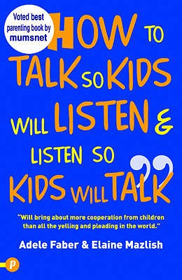 How to Talk So Kids Will Listen and Listen So Kids Will Talk - Faber, Adele, and Mazlish, Elaine