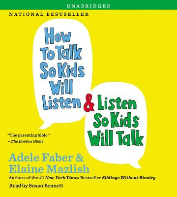 How to Talk So Kids Will Listen & Listen So Kids Will Talk - Faber, Adele, and Mazlish, Elaine, and Bennett, Susan, PH.D. (Read by)
