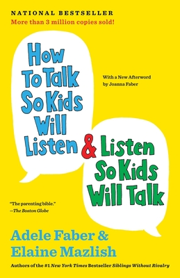 How to Talk So Kids Will Listen & Listen So Kids Will Talk - Faber, Adele, and Mazlish, Elaine