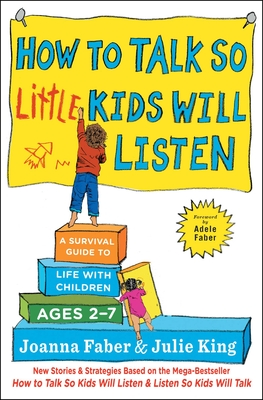 How to Talk So Little Kids Will Listen: A Survival Guide to Life with Children Ages 2-7 - Faber, Joanna, and King, Julie