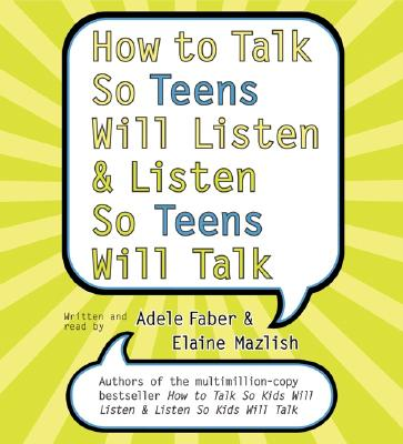 How to Talk So Teens Will Listen and Listen So Teens Will CD: How to Talk So Teens Will Listen and Listen So Teens Will CD - Faber, Adele (Read by), and Mazlish, Elaine (Read by)