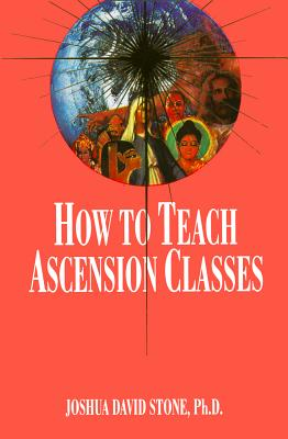 How to Teach Ascension Classes - Stone, Joshua David, Dr., PH.D.
