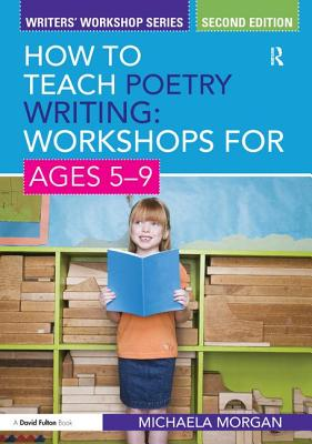 How to Teach Poetry Writing: Workshops for Ages 5-9 - Morgan, Michaela