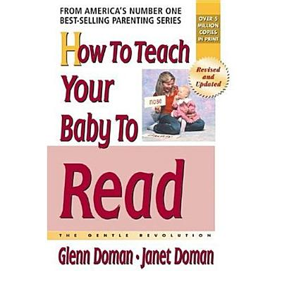 How to Teach Your Baby to Read - Doman, Glenn, and Doman, Douglas, and Doman, Janet