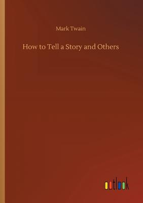 How to Tell a Story and Others - Twain, Mark