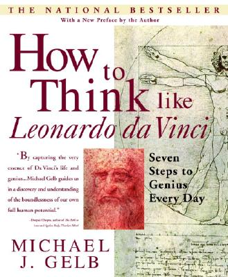 How to Think Like Leonardo Da Vinci: Seven Steps to Genius Every Day - Gelb, Michael J