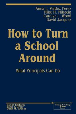 How to Turn a School Around: What Principals Can Do - Valdez Perez, Anna L, and Milstein, Mike M, and Wood, Carolyn J