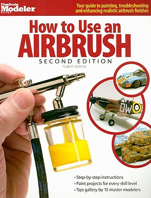 How to Use an Airbrush - Downie, Robert
