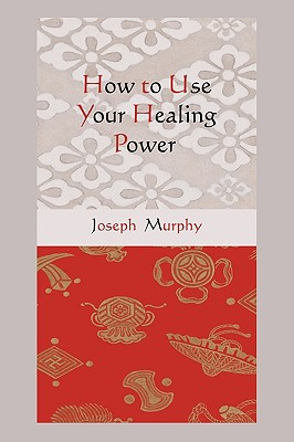 How to Use Your Healing Power - Murphy, Joseph