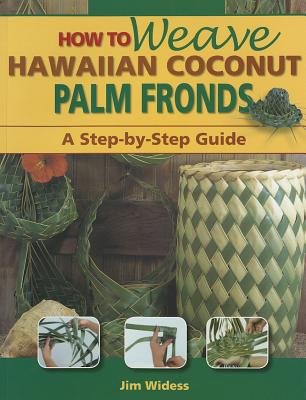 How to Weave Hawaiian Coconut Palm Fronds: A Step-By-Step Guide - Widess, Jim