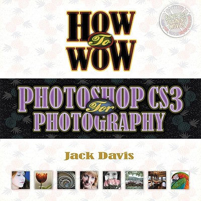 How to Wow: Photoshop CS3 for Photography - Davis, Jack