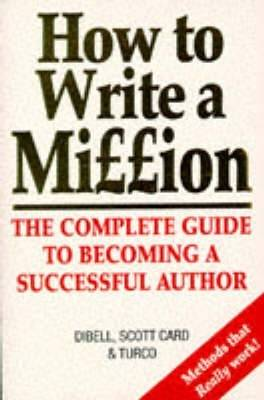 How to Write a Million - Card, Orson Scott, and Turco, Lewis, and Dibell, Ansen