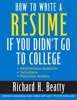 How to Write a Resume If You Didn't Go to College - Beatty, Richard H